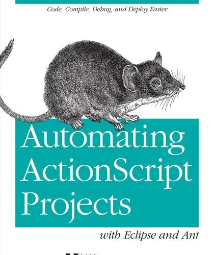 Automating ActionScript Projects with Eclipse and Ant PDF下载